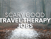 Scary Good Travel Therapy Jobs